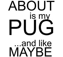 ALL I CARE ABOUT IS MY PUG AND LIKE MAYBE 3 PEOPLE by BADASSTEES