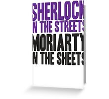 SHERLOCK IN THE STREETS MORIARTY IN THE SHEETS Greeting Card