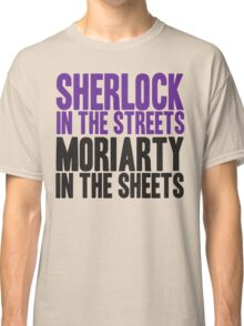 SHERLOCK IN THE STREETS MORIARTY IN THE SHEETS Classic T-Shirt