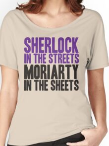 SHERLOCK IN THE STREETS MORIARTY IN THE SHEETS Women's Relaxed Fit T-Shirt