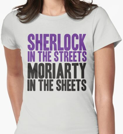 SHERLOCK IN THE STREETS MORIARTY IN THE SHEETS Womens Fitted T-Shirt