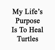 My Life's Purpose Is To Heal Turtles  Unisex T-Shirt