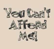 You Can't Afford Me! Tee by BluAlien