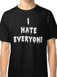 I Hate Everyone [White] Classic T-Shirt