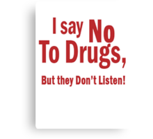 I Say No To Drugs Canvas Print