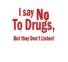 I Say No To Drugs Photographic Print