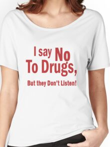I Say No To Drugs Women's Relaxed Fit T-Shirt