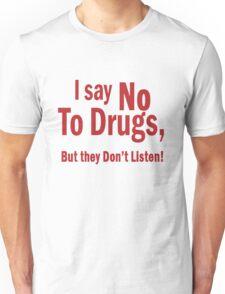 I Say No To Drugs Unisex T-Shirt