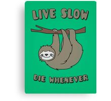 Funny & Cute Sloth 'Live Slow Die Whenever' Cool Statement / Lazy Motto / Slogan Canvas Print