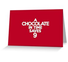 A chocolate in time saves nine Greeting Card