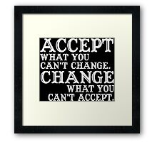 Accept What you can't change what you can't accept Funny Geek Nerd Framed Print