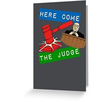 Here Come the Judge Greeting Card
