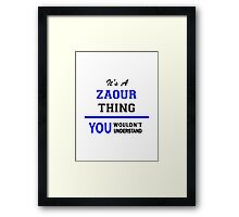 It's a ZAOUR thing, you wouldn't understand !! Framed Print