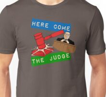 Here Come the Judge Unisex T-Shirt