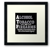 Alcohol Tobacco and Firearms Should Be A Convenience Store Not A Government Agency Funny Geek Nerd Framed Print
