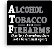 Alcohol Tobacco and Firearms Should Be A Convenience Store Not A Government Agency Funny Geek Nerd Canvas Print