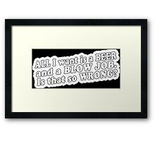All i want is a beer and a blow job Funny Geek Nerd Framed Print