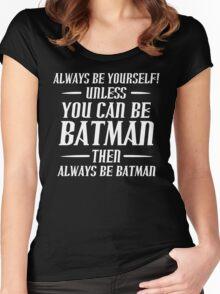 Always Be Yourself Funny Geek Nerd Women's Fitted Scoop T-Shirt