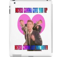 Never gonna give you up, never gonna let you down.  iPad Case/Skin