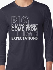 Big disappointment come from high expectations Funny Geek Nerd Long Sleeve T-Shirt