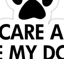 All I Care About Is My Dog Saying Sticker
