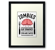 Zombies Eat Brains! You Are Safe! (3C) Framed Print