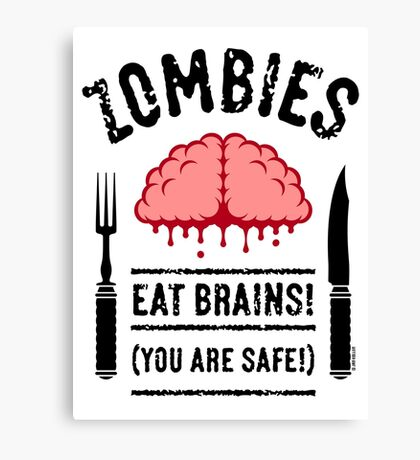 Zombies Eat Brains! You Are Safe! (3C) Canvas Print