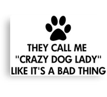 They call me crazy dog lady Canvas Print