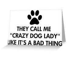 They call me crazy dog lady Greeting Card