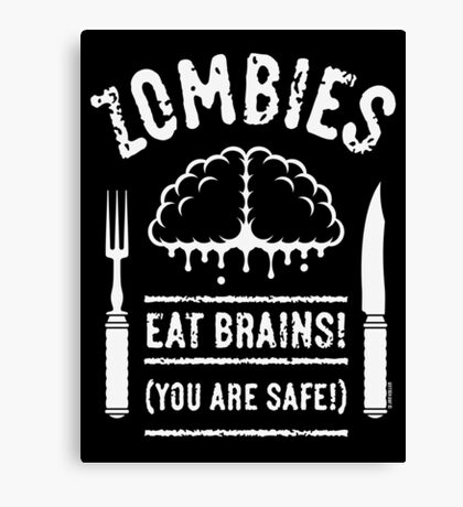 Zombies Eat Brains! You Are Safe! (White) Canvas Print