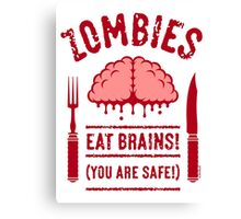 Zombies Eat Brains! You Are Safe! (2C) Canvas Print