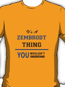It's a ZEMBRODT thing, you wouldn't understand !! T-Shirt