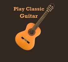 Play  Classic Guitar Unisex T-Shirt