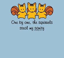 The squirrels steal my sanity Unisex T-Shirt