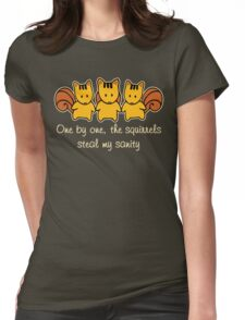 The squirrels steal my sanity Womens Fitted T-Shirt