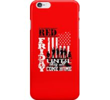 Red Friday Until They All Come Home - Tshirts & Hoodies iPhone Case/Skin