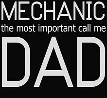 SOME PEOPLE CALL ME A MECHANIC THE MOST IMPORTANT CALL ME DAD by BADASSTEES