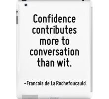 Confidence contributes more to conversation than wit. iPad Case/Skin