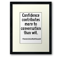 Confidence contributes more to conversation than wit. Framed Print