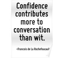 Confidence contributes more to conversation than wit. Poster