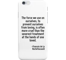 The force we use on ourselves, to prevent ourselves from loving, is often more cruel than the severest treatment at the hands of one loved. iPhone Case/Skin