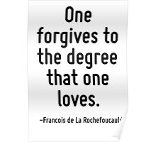 One forgives to the degree that one loves. Poster