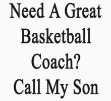 Need A Great Basketball Coach? Call My Son  by supernova23