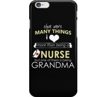 THERE AREN'T MANY THINGS I LOVE MORE THAN BEING A NURSE BUT ONE OF THEM IS BEING GRANDMA iPhone Case/Skin