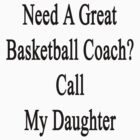 Need A Great Basketball Coach? Call My Daughter  by supernova23
