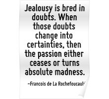 Jealousy is bred in doubts. When those doubts change into certainties, then the passion either ceases or turns absolute madness. Poster