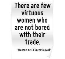 There are few virtuous women who are not bored with their trade. Poster