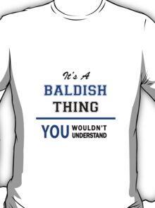 It's a BALDISH thing, you wouldn't understand !! T-Shirt