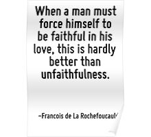 When a man must force himself to be faithful in his love, this is hardly better than unfaithfulness. Poster