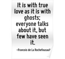 It is with true love as it is with ghosts; everyone talks about it, but few have seen it. Poster